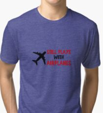 Still Plays With Airplanes - Funny Airline Pilot Airplane Helicopter Flying Flyer Gift Tri-blend T-Shirt