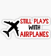 Still Plays With Airplanes - Funny Airline Pilot Airplane Helicopter Flying Flyer Gift Sticker
