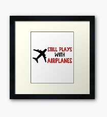 Still Plays With Airplanes - Funny Airline Pilot Airplane Helicopter Flying Flyer Gift Framed Print