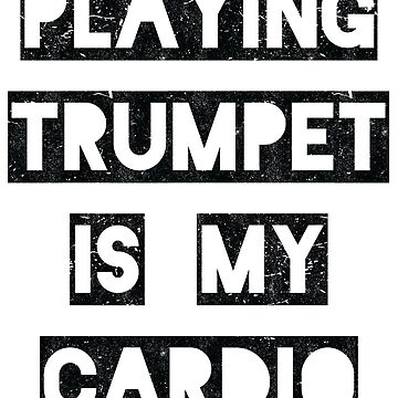 Playing trumpet is my cardio | black by gbrink