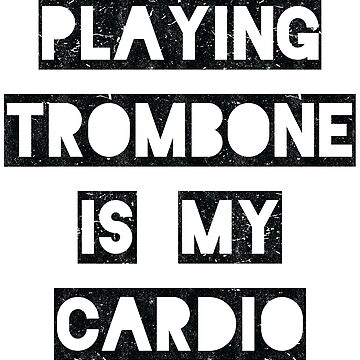 Playing trombone is my cardio | black by gbrink