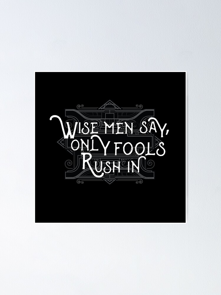 Wise Man Say Only Fools Rush In Motivational Proverb Rock Lyrics Music Text Design Poster By Thecrossroad Redbubble