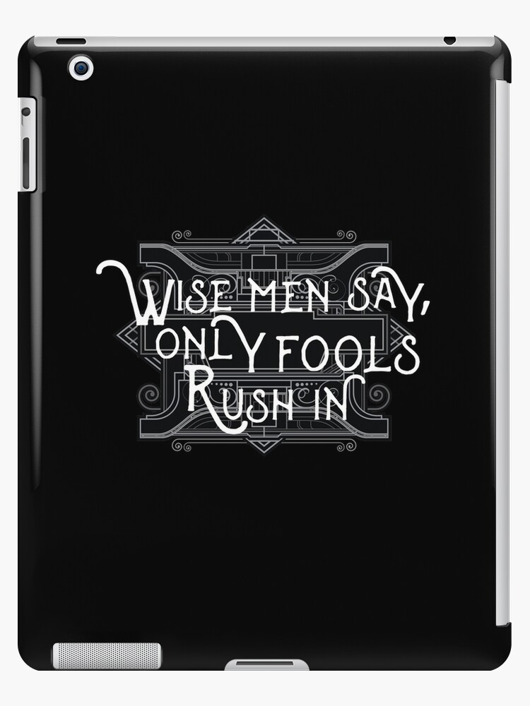 Wise Man Say Only Fools Rush In Motivational Proverb Rock Lyrics Music Text Design Ipad Case Skin By Thecrossroad Redbubble