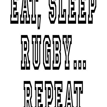 EAT, SLEEP, RUGBY, REPEAT by TOMSREDBUBBLE