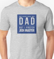 Father's Day - My Kids Call Me Dad - But I Prefer Jedi Master Unisex T-Shirt