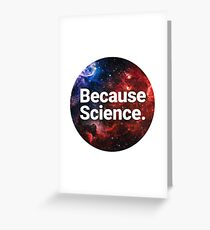 Because Science. Greeting Card