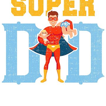 Super Dad Father's Day by powshirts