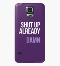Halt den Mund schon, Verdammt Hülle & Klebefolie für Samsung Galaxy