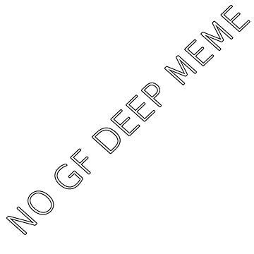 NO GF DEEP MEME by AzraeL1793