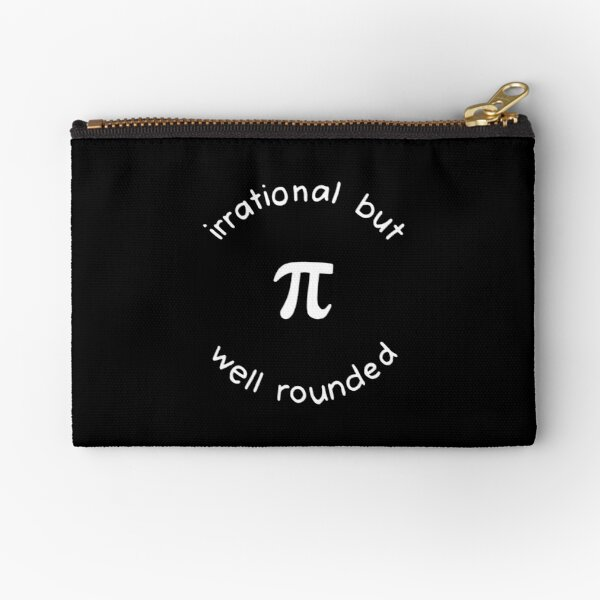 Pi Irrational but Well Rounded Funny Math Zipper Pouch