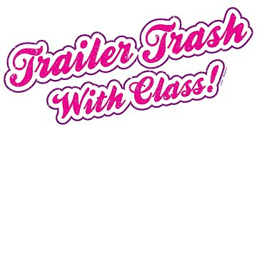 Trailer Trash with Class (Filled) by RoufXis