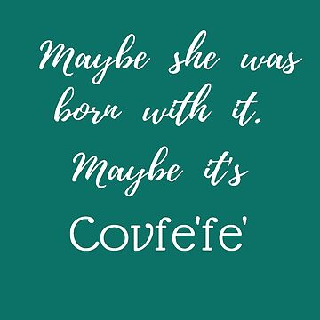 Maybe It's COVFEFE - Classic Fit T Tee Shirts & Gear  by TIAMARIACAT