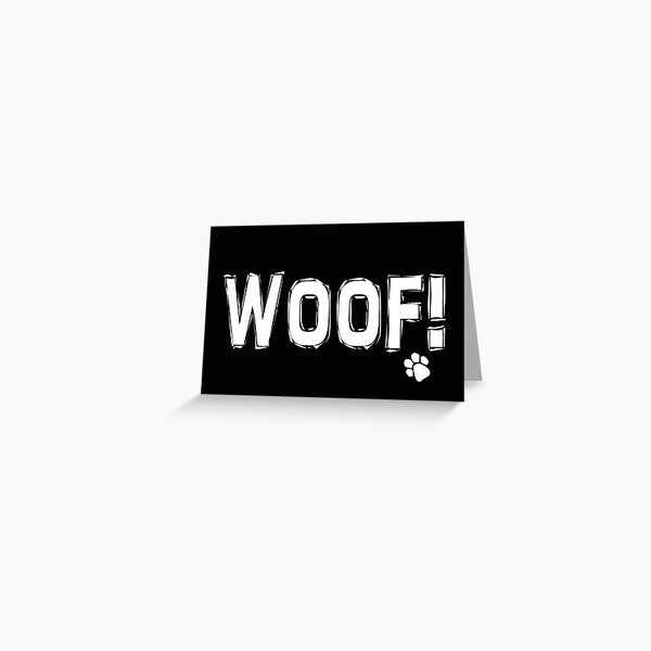 Woof! | Black and White |  Greeting Card