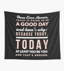 Today is Going to be a Good Day- Dear Evan Hansen Wall Tapestry