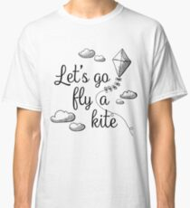 Let's Go Fly A Kite - A practically perfect fan design Classic T-Shirt