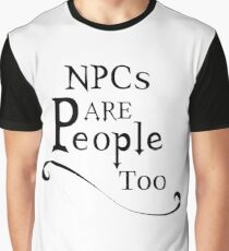 NPCs are People too Graphic T-Shirt