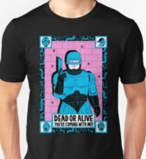 Dead or alive, you're coming with me! Unisex T-Shirt