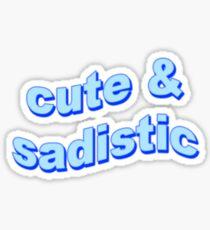 Cute & Sadistic Sticker