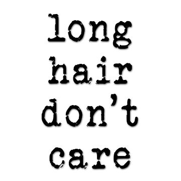 Long Hair Don't Care by RootsofTruth