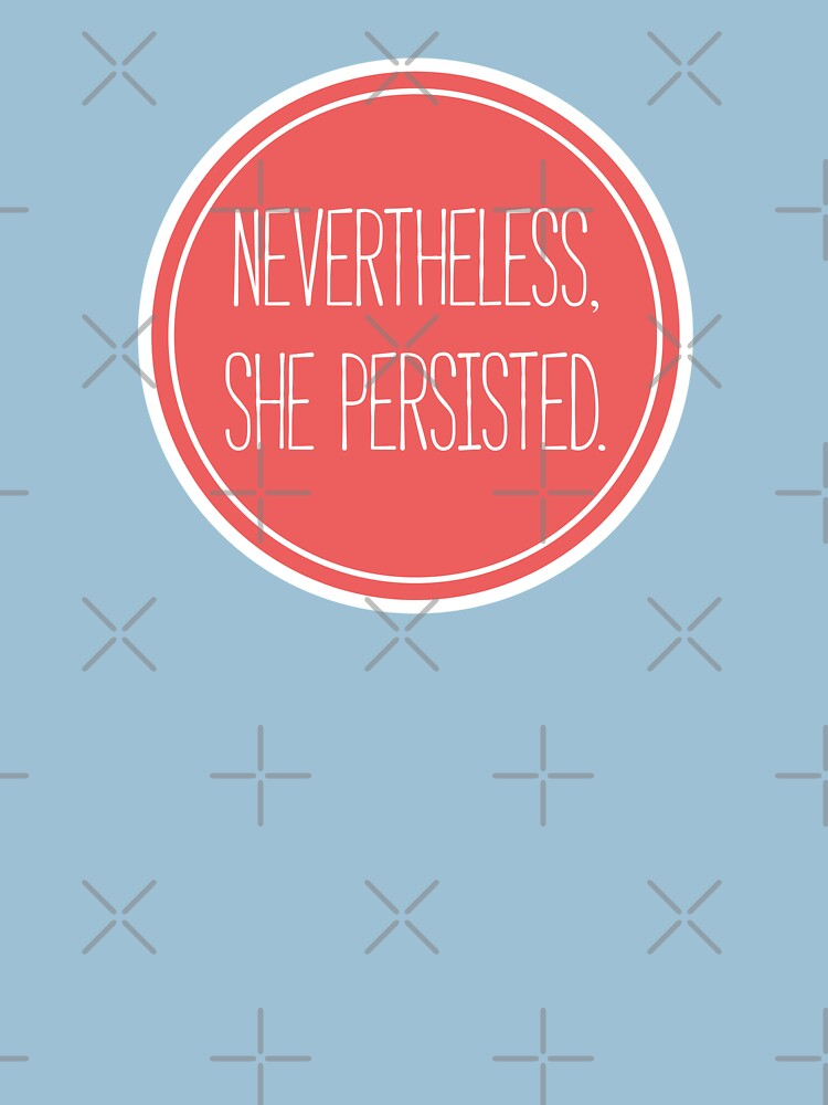 Nevertheless, she persisted by feministshirts