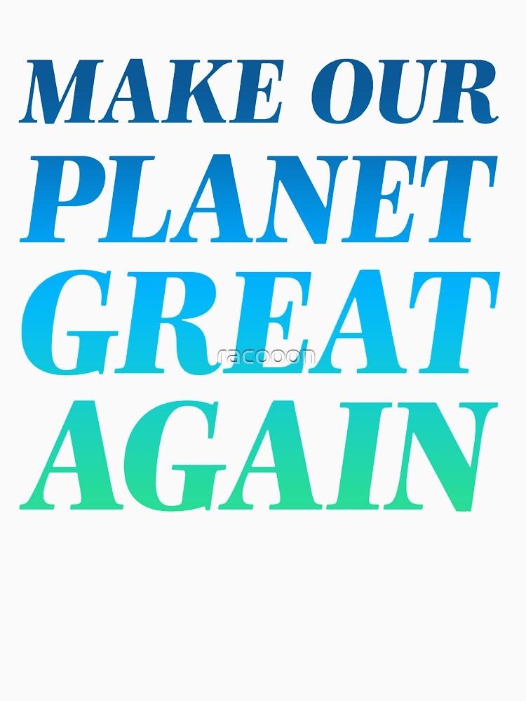 Make Our Planet Great Again by racooon