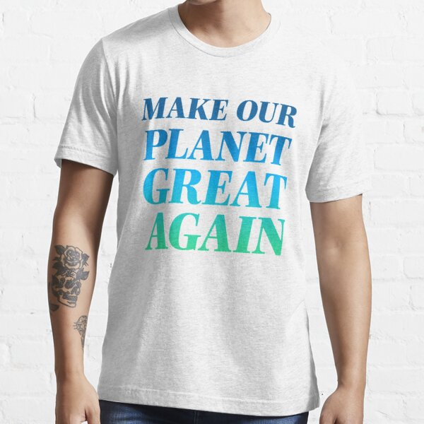 Make Our Planet Great Again T-shirt essentiel