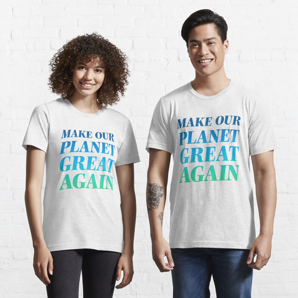 Make Our Planet Great Again Essential T-Shirt