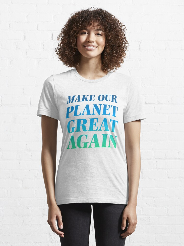 Alternate view of Make Our Planet Great Again Essential T-Shirt