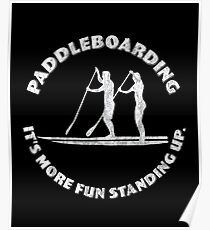Stand Up Paddleboarding Design - Its More Fun Standing Up Poster