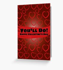 You'll Do! Happy Valentine's Day Greeting Card