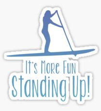 Stand Up Paddleboarding Design - Its More Fun Standing Up Sticker
