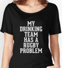 My Drinking Team Has A Rugby Problem Women's Relaxed Fit T-Shirt