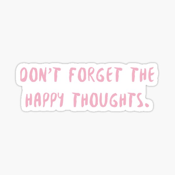 dont forget the happy thoughts ~ pink Sticker
