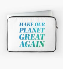 Make our planet great again! Laptop Sleeve