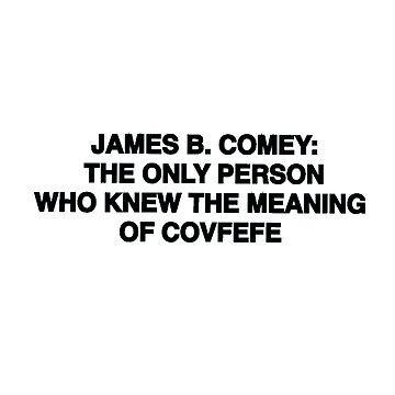 The Meaning of Covfefe by MarbledDesign