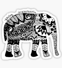 You're Irrelephant Sticker