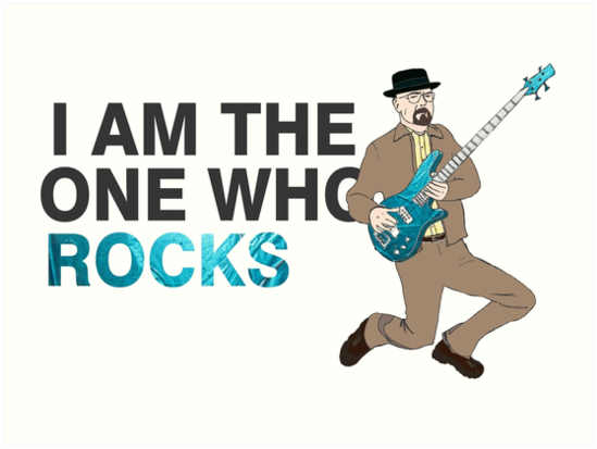 i am the one who rocks breaking bad art prints by coolfri redbubble