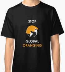 Stop Global Oranging Classic T-Shirt