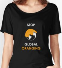 Stop Global Oranging Women's Relaxed Fit T-Shirt