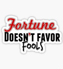 Fortune doesnt favor fools Sticker