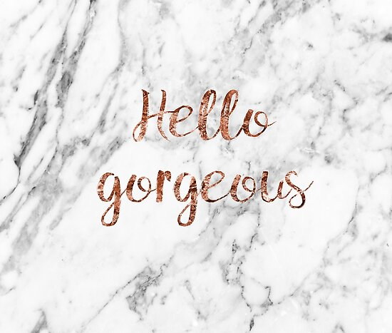 Quot Hello Gorgeous Rose Gold Marble Quot Poster By Peggieprints