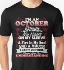 I'M AN OCTOBER WOMAN I WAS BORN WITH MY HEART ON MY SLEEVE A FIRE IN MY SOUL AND A MOUTH I CAN'T CONTROL THANK YOU FOR UNDERSTANDING T-Shirt