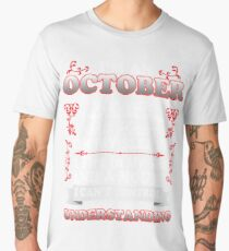 I'M AN OCTOBER WOMAN I WAS BORN WITH MY HEART ON MY SLEEVE A FIRE IN MY SOUL AND A MOUTH I CAN'T CONTROL THANK YOU FOR UNDERSTANDING Men's Premium T-Shirt