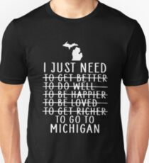 I just need to get better do well happier michigan t-shirts Unisex T-Shirt