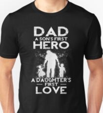 Dad A Sons First Hero A Daughters First Love Unisex T-Shirt