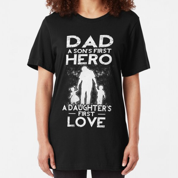 Dad A Sons First Hero A Daughters First Love Slim Fit T-Shirt