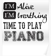 I'm Alive I'm Breathing Time To Play Piano Musician Funny Saying Poster