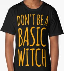 don't be a basic witch Long T-Shirt