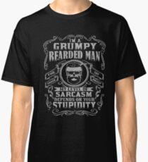 I'm a grumpy bearded man fine 100 grade proof sarcasm stupidity t-shirts Classic T-Shirt