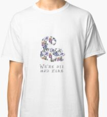 Alice floral designs - Cheshire cat all mad here Classic T-Shirt